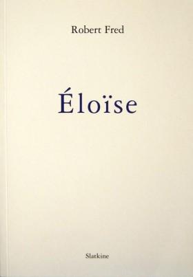 Éloïse, Robert Fred, parution: 2010, Éditions Slatkine