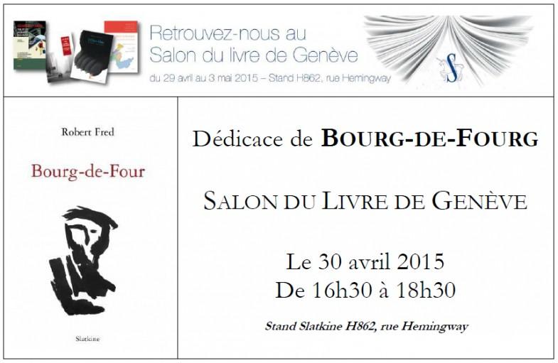 Dédicace de Bourg-de-Four au Salon du livre de Genève, le 30 avril 2015 de 16h30 à 18h30 au Stand Slatkine