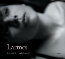 Larmes, Robert Fred, 2012, Éditions Slatkine. Photos: Anthy Ioannides